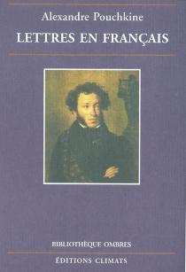 Lettres en français - Aleksandr SergueïevitchPouchkine