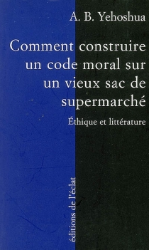 Comment construire un code moral sur un vieux sac de supermarché : éthique et littérature - Avraham B.Yehoshua