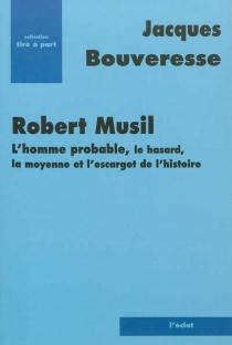 Robert Musil : l'homme probable, le hasard, la moyenne et l'escargot de l'histoire - JacquesBouveresse