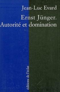 Ernst Jünger, autorité et domination - Jean-LucEvard