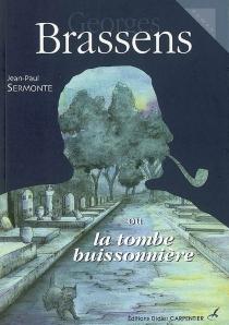 Georges Brassens ou La tombe buissonnière - Jean-PaulSermonte