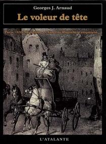 Le voleur de tête : 1830, Hyacinthe et Narcisse Roquebère enquêtent - Georges-JeanArnaud