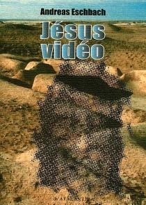 Vidéo Jésus - AndreasEschbach