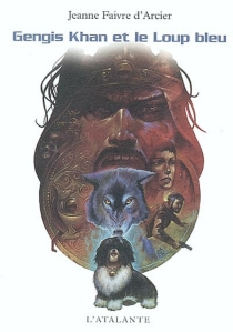 Gengis Khan et le loup bleu - JeanneFaivre d'Arcier