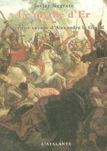 Le mythe d'Er ou Le dernier voyage d'Alexandre le Grand - JavierNegrete