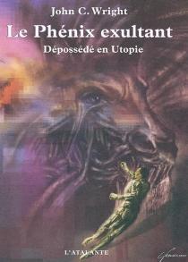 Le phénix exultant : dépossédé en Utopie - John CharlesWright
