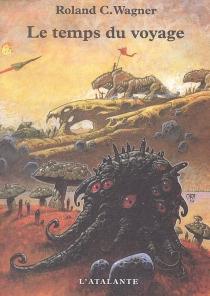 Le temps du voyage - Roland C.Wagner
