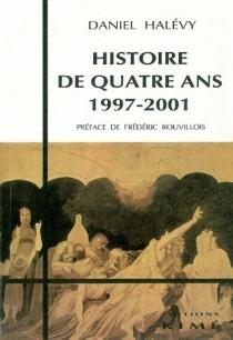 Histoire de quatre ans, 1997-2001 - DanielHalévy