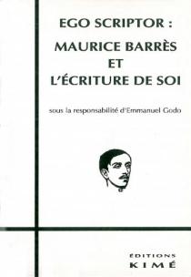 Ego scriptor : Maurice Barrès et l'écriture de soi -