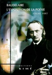 Baudelaire, l'exposition de la poésie - AndréHirt