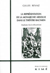 La représentation de la monarchie absolue dans le théâtre racinien : analyses socio-discursives - GillesRevaz