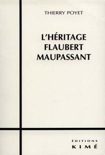 L'héritage Flaubert Maupassant - ThierryPoyet