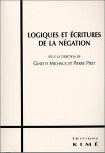 Logiques et écritures de la négation - GinetteMichaux