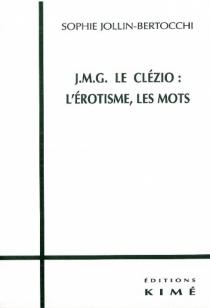 J.-M.G. Le Clézio : l'érotisme, les mots - SophieJollin-Bertocchi