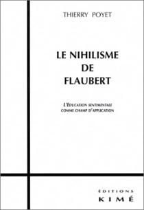 Le nihilisme de Flaubert : l'éducation sentimentale comme lieu d'expression - ThierryPoyet