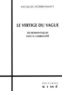 Le vertige du vague : les romantiques face à l'ambiguïté - JacquesDürrenmatt