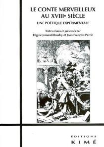 Le conte merveilleux au XVIIIe siècle : une poétique expérimentale -