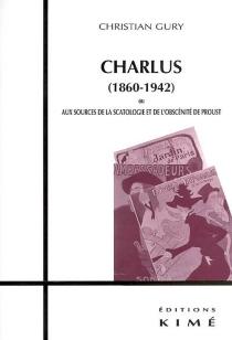 Charlus (1860-1942) ou Aux sources de la scatologie et de l'obscénité de Proust - ChristianGury