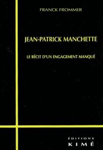 Jean-Patrick Manchette : le récit d'un engagement manqué - FranckFrommer