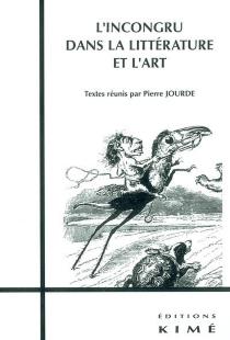 L'incongru dans la littérature et l'art : actes du colloque d'Azay-le-Ferron, mai 1999 -