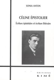 Céline épistolier : écriture épistolaire et écriture littéraire - SoniaAnton