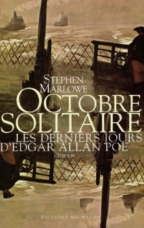 Octobre solitaire : les derniers jours d'Edgar Allan Poe - StephenMarlowe