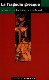 La tragédie grecque : la scène et le tribunal - FrédéricPicco