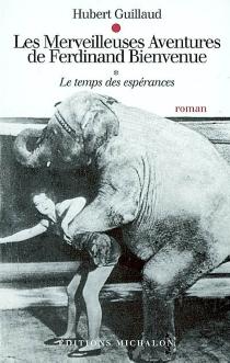 Les merveilleuses aventures de Ferdinand Bienvenue - HubertGuillaud