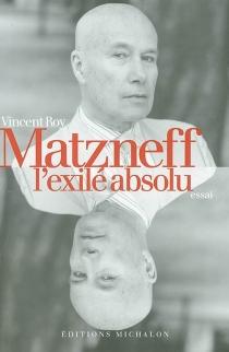 Matzneff, l'exilé absolu - VincentRoy