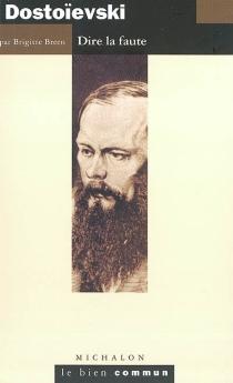 Dostoïevski : dire la faute - BrigitteBreen