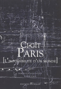 Ci-gît Paris : l'impossibilité d'un monde : pamphlet d'anticipation - Claire Cros