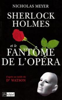 Sherlock Holmes et le fantôme de l'Opéra : d'après un inédit du Dr John H. Watson - NicholasMeyer