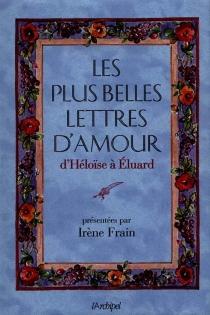 Les plus belles lettres d'amour, d'Héloïse à Eluard -