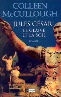 Jules César, le glaive et la soie - ColleenMcCullough