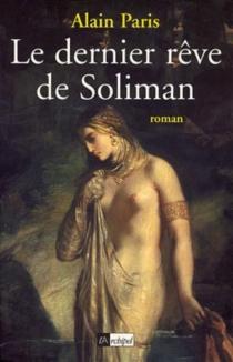 Le dernier rêve de Soliman - AlainParis