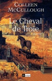 Le cheval de Troie - Colleen McCullough
