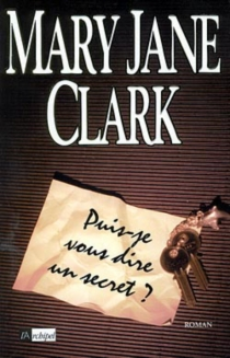 Puis-je vous dire un secret ? - Mary Jane Clark