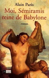 Moi, Sémiramis, reine de Babylone - AlainParis