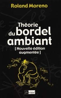 Théorie du bordel ambiant : souvenir de l'irréversible - RolandMoreno