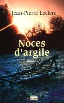 Noces d'argile - Jean-PierreLeclerc
