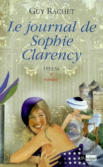 Le journal de Sophie Clarency - Guy Rachet