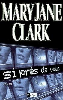 Si près de vous - Mary JaneClark