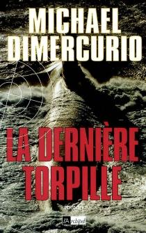 La dernière torpille - MichaelDiMercurio