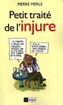 Petit traité de l'injure - PierreMerle
