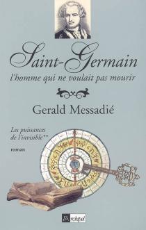 Saint-Germain : l'homme qui ne voulait pas mourir - GeraldMessadié