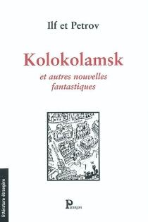 Kolokolamsk : et autres nouvelles fantastiques - IlyaIlf