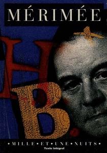 H.B.| Suivi de Notice sur M. Beyle par lui-même -