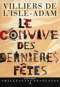 Le convive des dernières fêtes - Auguste deVilliers de L'Isle-Adam