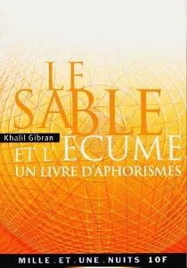 Le sable et l'écume : un livre d'aphorismes - KhalilGibran
