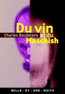Du vin et du haschisch : comparés comme moyens de multiplication de l'individualité - CharlesBaudelaire